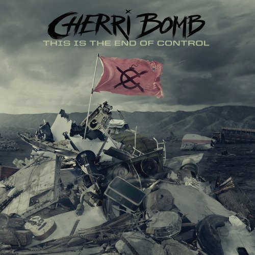 Cherri Bomb - This Is The End Of Control
